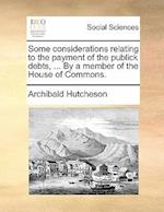 Some Considerations Relating to the Payment of the Publick Debts, ... by a Member of the House of Commons.