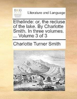 Ethelinde: or, the recluse of the lake. By Charlotte Smith. In three volumes. ... Volume 3 of 3