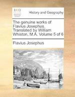 The Genuine Works of Flavius Josephus. Translated by William Whiston, M.A. Volume 5 of 6 af Flavius Josephus