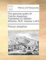 The Genuine Works of Flavius Josephus. Translated by William Whiston, M.A. Volume 3 of 6 af Flavius Josephus