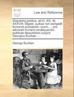 Disputatio Juridica, Ad Tit. XIII. Lib. XXXVIII. Digest. Quibus Non Competit Bonorum Possessio af George Buchan