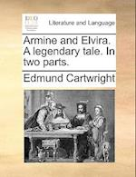 Armine and Elvira. a Legendary Tale. in Two Parts.