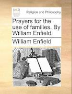 Prayers for the Use of Families. by William Enfield. af William Enfield