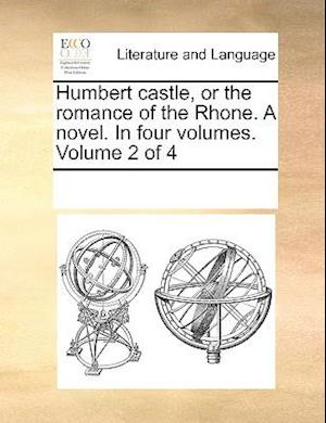 Humbert castle, or the romance of the Rhone. A novel. In four volumes. Volume 2 of 4