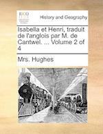 Isabella Et Henri, Traduit de L'Anglois Par M. de Cantwel. ... Volume 2 of 4 af Mrs Hughes