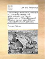 Unto the Right Honourable Lords of Council and Session Additional-Petition of Thomas Dickson, Son of William Dickson of Kilbucho, Pursuer