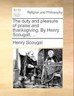 The Duty and Pleasure of Praise and Thanksgiving. by Henry Scougall, ...