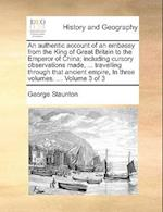 An authentic account of an embassy from the King of Great Britain to the Emperor of China; including cursory observations made, ... travelling through