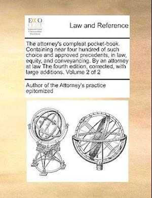 The attorney's compleat pocket-book. Containing near four hundred of such choice and approved precedents, in law, equity, and conveyancing. By an atto