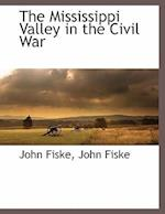 The Mississippi Valley in the Civil War af John Fiske