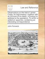 Observations on the Trial of James Coigly, for High-Treason