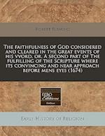 The Faithfulness of God Considered and Cleared in the Great Events of His Vvord, Or, a Second Part of the Fulfilling of the Scripture Where Its Convin