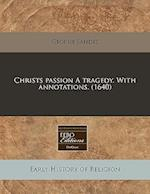 Christs Passion a Tragedy. with Annotations. (1640) af George Sandys