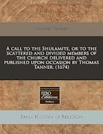 A Call to the Shulamite, or to the Scattered and Divided Members of the Church Delivered and Published Upon Occasion by Thomas Tanner. (1674) af Thomas Tanner