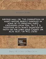 Abyssus Mali, Or, the Corruption of Man's Nature Briefly Handled in Some of Its Principal Parts Grounded Upon Psal. 14