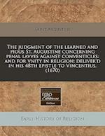 The Judgment of the Learned and Pious St. Augustine Concerning Penal Lavves Against Conventicles