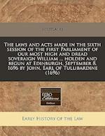The Laws and Acts Made in the Sixth Session of the First Parliament of Our Most High and Dread Soveraign William ... Holden and Begun at Edinburgh, Se af Scotland