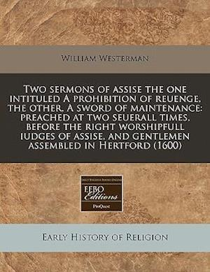 Two Sermons of Assise the One Intituled a Prohibition of Reuenge, the Other, a Sword of Maintenance
