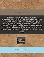 Bibliotheca Bissaeana, Sive, Catalogus Librorum in Omni Arte & Lingua Praestantissimorum Quos Acri Judicio Atque Ingenti Sumptu Undecunque Conquisitos af Edward Bysshe