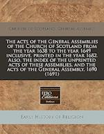 The Acts of the General Assemblies of the Church of Scotland from the Year 1638 to the Year 1649 Inclusive, Printed in the Year 1682. Also, the Index af Church of Scotland General Assembly