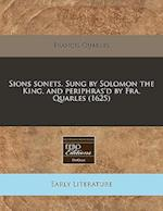 Sions Sonets. Sung by Solomon the King, and Periphras'd by Fra. Quarles (1625)