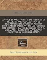 Loffice Et Aucthoritie de Iustices de Peace, in Part Collect Per Le Tresreuerende, Monsier Antho. Fitzherbert, Iades, Vn de Les Iustices del Common Ba
