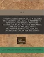 Synonymorum Sylua, Olim a Simone Pelegromio Collecta, & Alphabeto Flandrico AB Eodem Authore Illustrata af F. H. F., H. F.