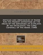 Articles and Ordinances of Warre for the Present Expedition of the Armie of the Kingdome of Scotland. by His Excellence, the Lord Generall of the Armi af Alexander Leslie