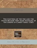 The Hunting of the Fox and the Wolfe Because They Make Hauocke of the Sheepe of Christ Iesus. (1565)