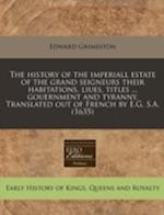 The History of the Imperiall Estate of the Grand Seigneurs Their Habitations, Liues, Titles ... Gouernment and Tyranny. Translated Out of French by E. af Edward Grimeston