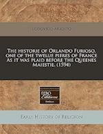 The Historie of Orlando Furioso, One of the Twelue Pieres of France as It Was Plaid Before the Queenes Maiestie. (1594)