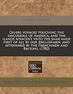 Diuers Voyages Touching the Discouerie of America, and the Ilands Adiacent Vnto the Same Made First of All by Our Englishmen, and Afterward by the Fre