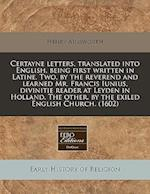 Certayne Letters, Translated Into English, Being First Written in Latine. Two, by the Reverend and Learned Mr. Francis Iunius, Divinitie Reader at Ley af Henry Ainsworth