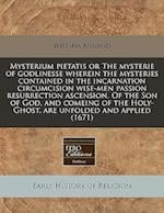 Mysterium Pietatis or the Mysterie of Godlinesse Wherein the Mysteries Contained in the Incarnation Circumcision Wise-Men Passion Resurrection Ascensi af William Annand