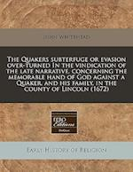 The Quakers Subterfuge or Evasion Over-Turned in the Vindication of the Late Narrative, Concerning the Memorable Hand of God Against a Quaker, and His