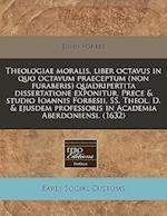 Theologiae Moralis, Liber Octavus in Quo Octavum Praeceptum (Non Furaberis) Quadripertita Dissertatione Exponitur. Prece & Studio Ioannis Forbesii, SS af John Forbes