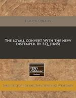 The Loyall Convert with the Nevv Distemper. by F.Q. (1645)