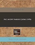 Hic Incipit Paruus Catho (1476) af Benedict Burgh