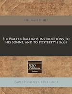 Sir Walter Raleighs Instructions to His Sonne, and to Posterity (1633) af Benjamin Fisher