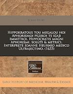 Hippokratous Tou Megalou Hoi Aphorismoi Pezikoi Te K[a]i Emmetroi. Hippocratis Magni Aphorismi, Soluti & Metrici. Interprete Joanne Heurnio Medico Ult