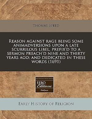 Bog, paperback Reason Against Rage Being Some Animadversions Upon a Late Scurrilous Libel, Prefix'd to a Sermon Preach'd Nine and Thirty Years Ago; And Dedicated in af Thomas Speed