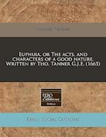 Euphuia, or the Acts, and Characters of a Good Nature. Written by Tho. Tanner G.J.E. (1665) af Thomas Tanner