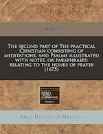 The Second Part of the Practical Christian Consisting of Meditations, and Psalms Illustrated with Notes, or Paraphrases; Relating to the Hours of Pray af Sherlock