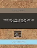 The Gentleman Vsher. by George Chapman (1606)