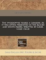 The Vviddovves Teares a Comedie. as It Was Often Presented in the Blacke and White Friers. Written by Geor. Chap. (1612)