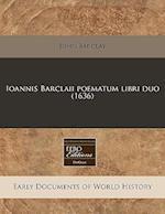 Ioannis Barclaii Poematum Libri Duo (1636)
