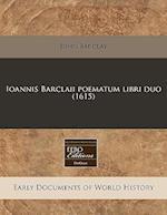 Ioannis Barclaii Poematum Libri Duo (1615)