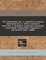 Pia Desideria Viz. 1. Gemitus Animae Poenitentis, 2. Vota [Animae] Sanctae, 3. Suspiria [Animae] Amantis. / Authore Hermanno Hugone (R) Societate Jesu af Herman Hugo