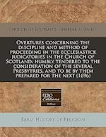 Overtures Concerning the Discipline and Method of Proceeding in the Ecclesiastick Judicatories in the Church of Scotland