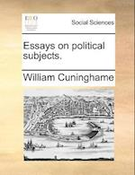 Essays on Political Subjects. af William Cuninghame